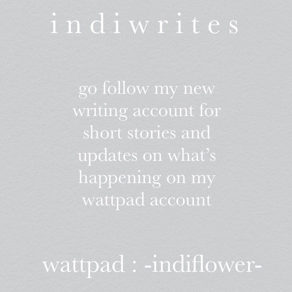 pc : indiwrites        wattpad : -indiflower-