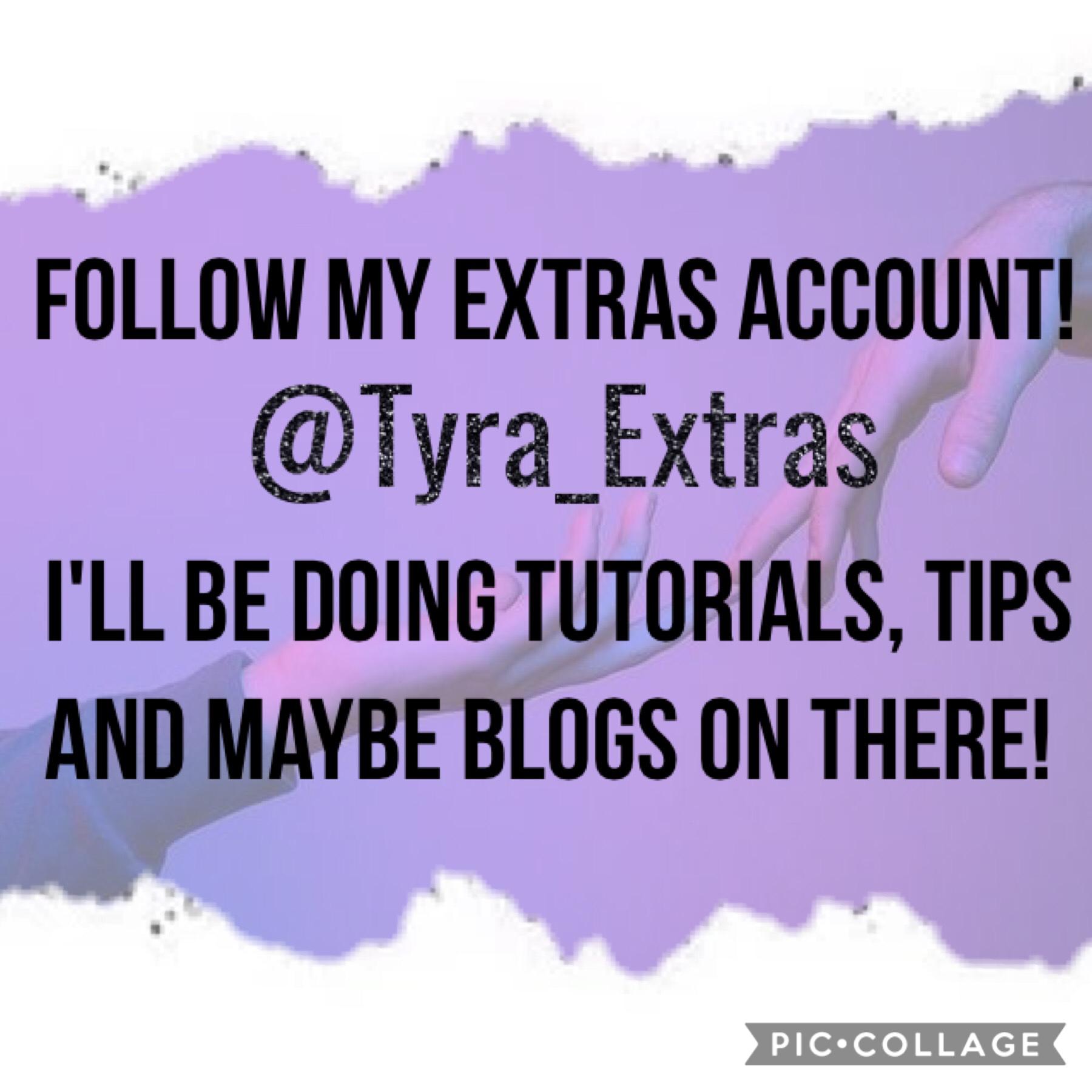 Go follow my extras account, @Tyra_Extras !