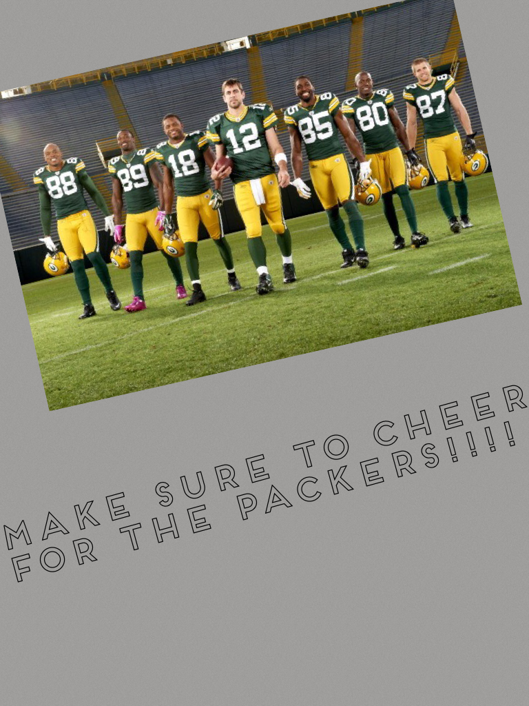 Make sure to cheer for the packers!!!