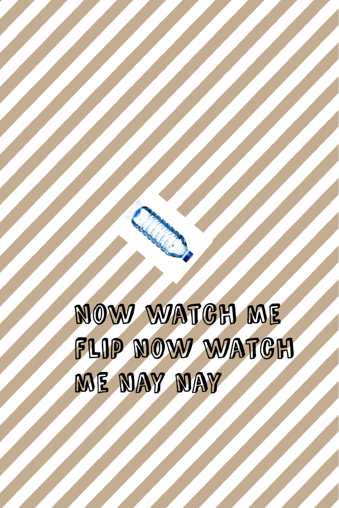 Now watch me flip now watch me nay nay