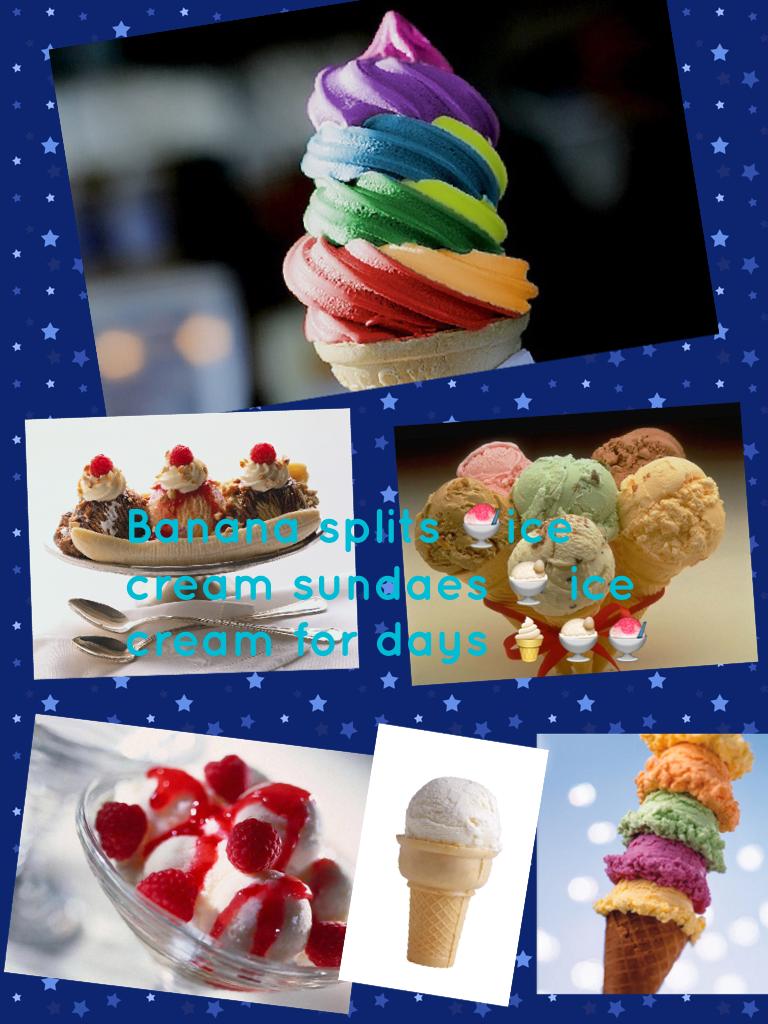 Banana splits 🍧ice cream sundaes 🍨 ice cream for days 🍦🍨🍧