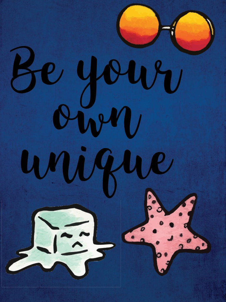 Be your own unique