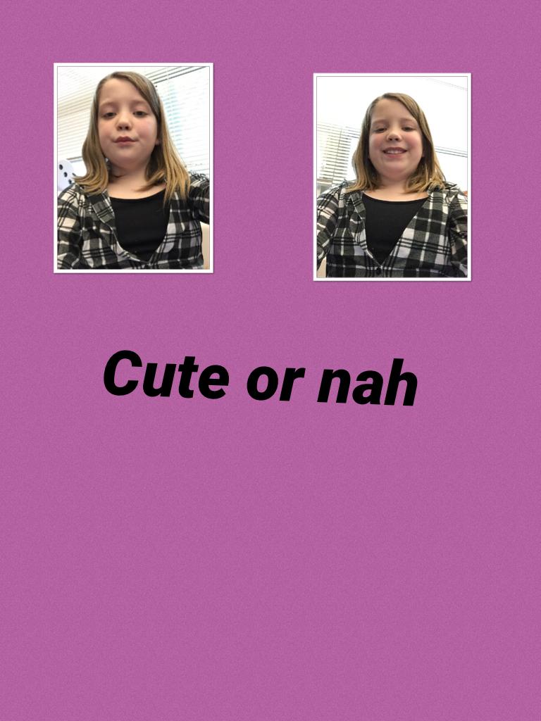 Cute or nah