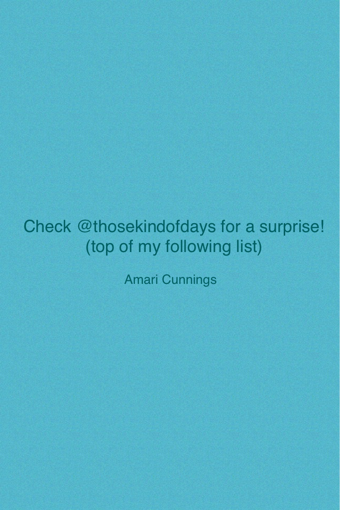Check @thosekindofdays for a surprise!