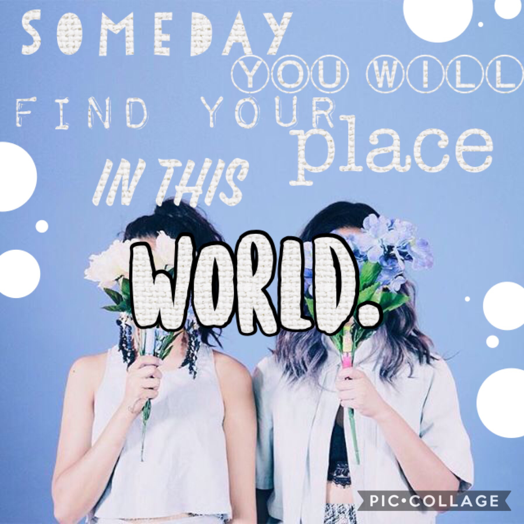 ⒸⓁⒾⒸⓀ Someday you will find your place in this world! Don't go worrying about if you have enough time to find your purpose! Just be you and live in the moment! You're the best, UN1QUElets! 💐💕