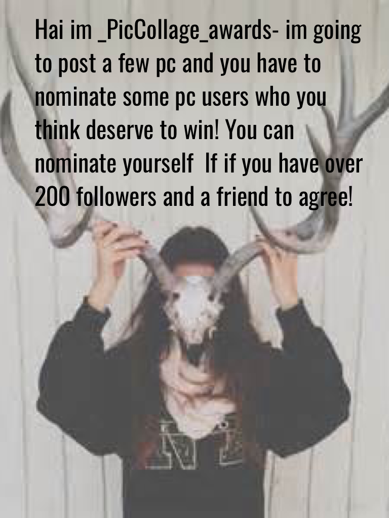 Hai im _PicCollage_awards- im going to post a few pc and you have to nominate some pc users who you think deserve to win! You can nominate yourself  lf if you have over 200 followers and a friend to agree!