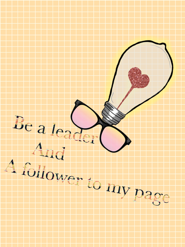 Be a leader       And  A follower to my page