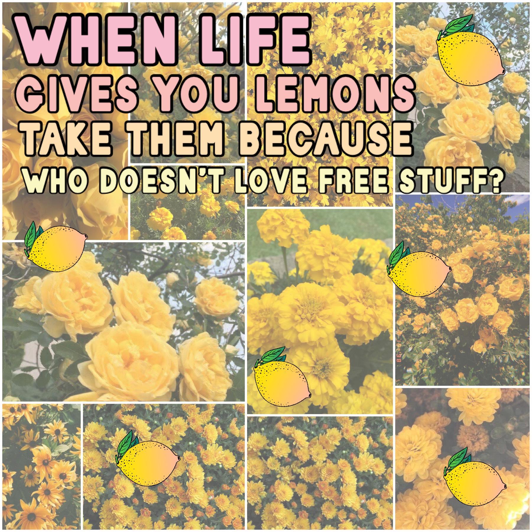don't just make lemonade, make orange juice because maybe life gave you oranges too