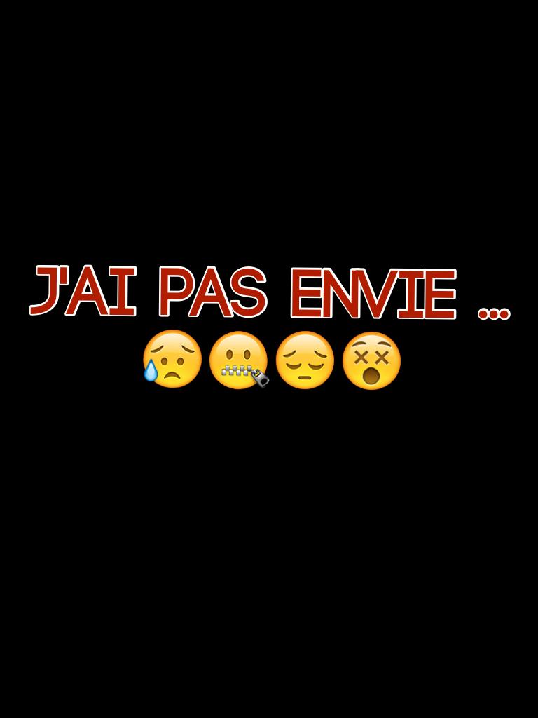 J'ai pas envie ... 😥🤐😔😵
