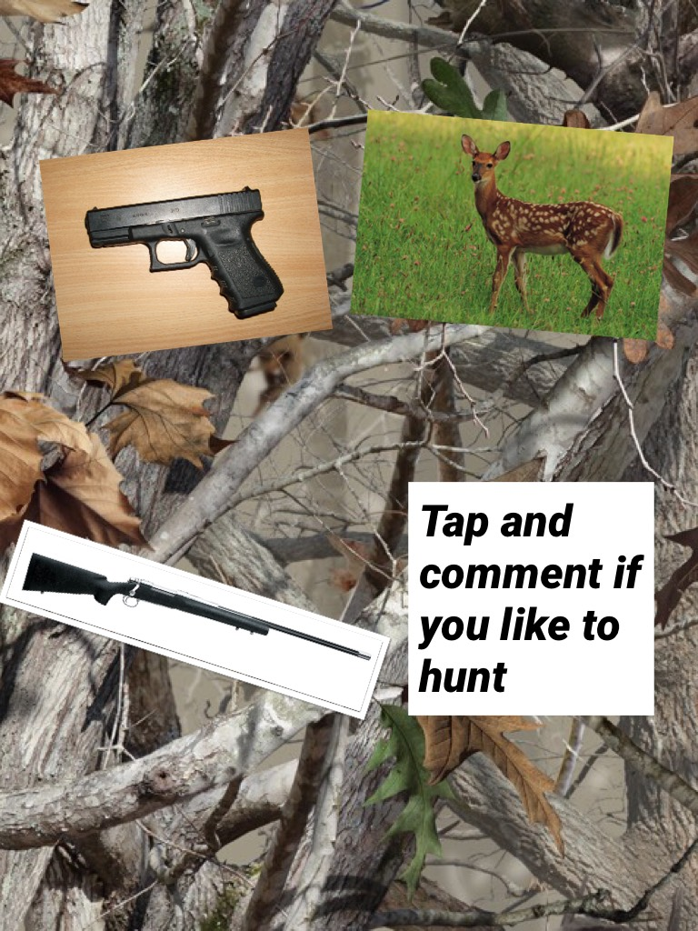 Tap and comment if you like to hunt