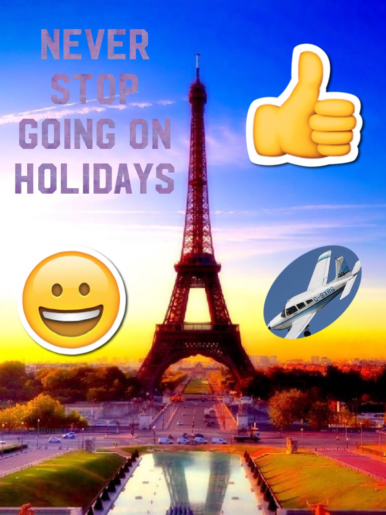 Never stop going on holidays
