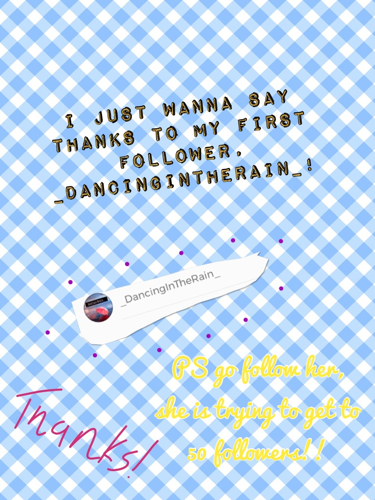 Follow _DancingInTheRain_ (let's help her get to 50 followers!)
