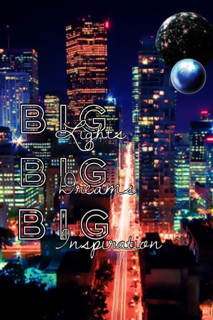 Big Lights, Big Dreams, Big inspiration ~TAP~ I made this up myself, also an entry to FallConest City contest