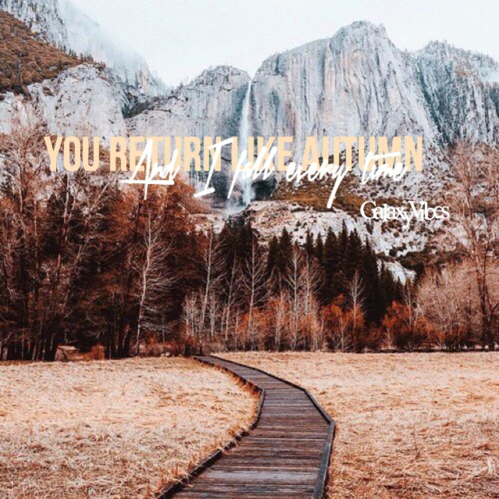 You return like autumn, And I fall every time ❤️