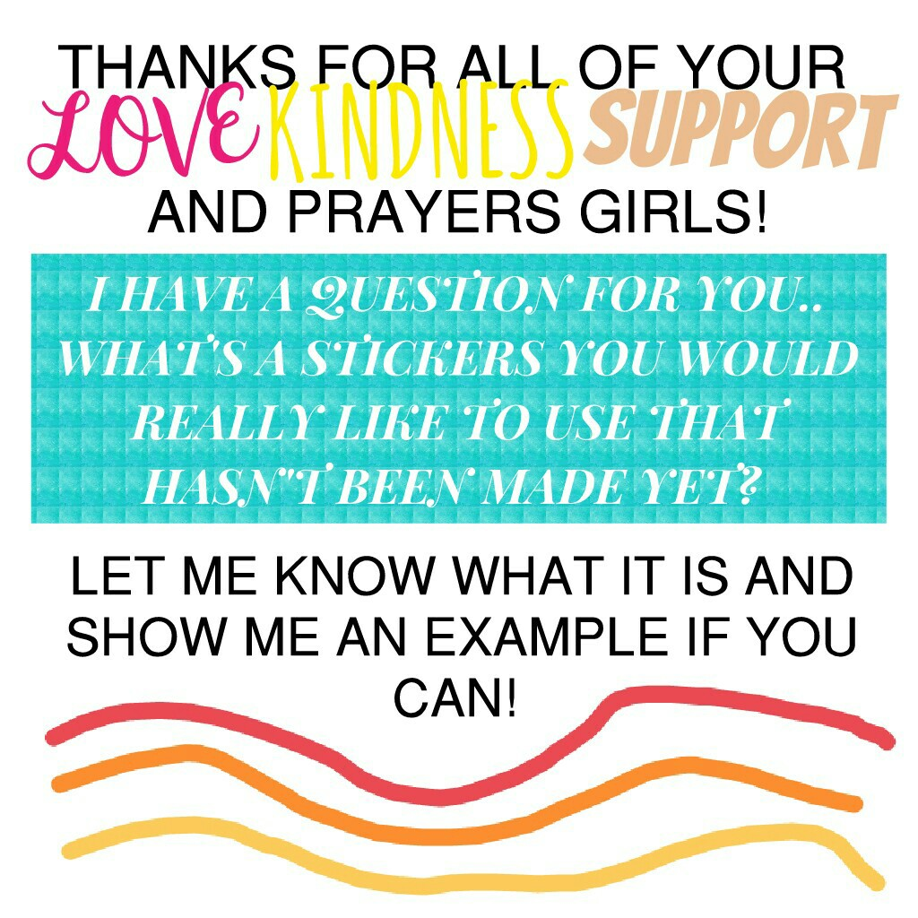 Who knows?! Maybe it'll appear on piccollage someday! Lol as far as the teacher thing.... All I can do is hope and pray everything turns out okay... You girls made me feel a lot better though!