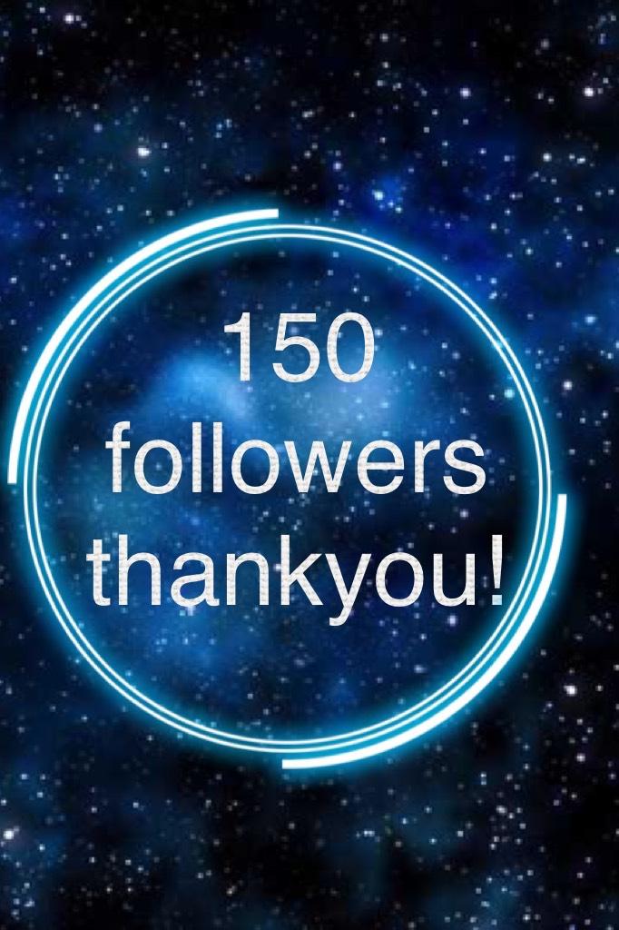 150 followers thankyou!