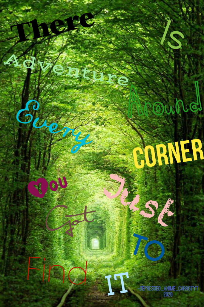 There is adventure around every corner-you just have to find it:).       (I wrote this myself)
