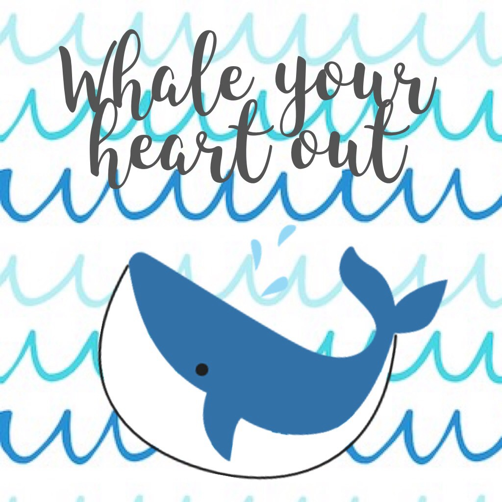Whale your heart out