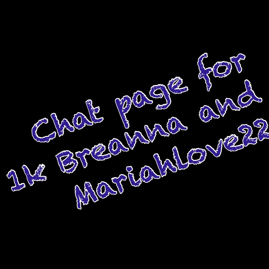 Chat page for 1k Breanna and Mariahlove22