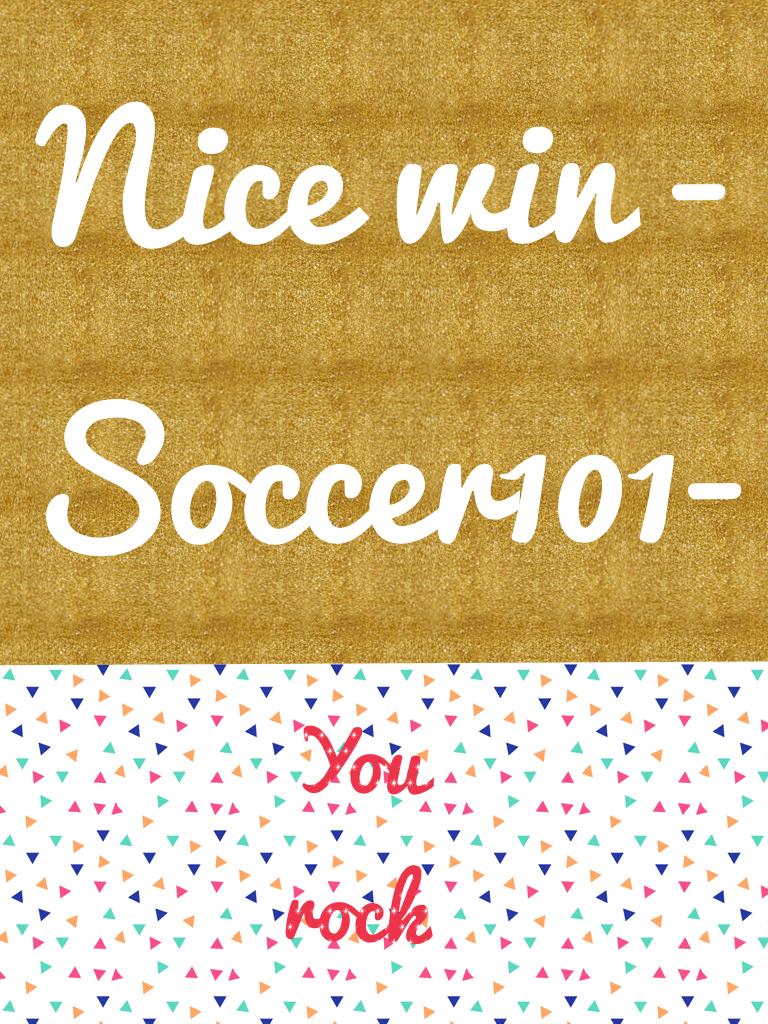Nice win -Soccer101-