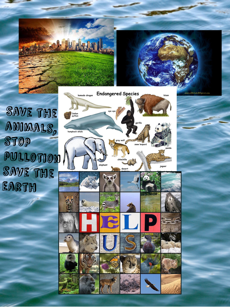 Save the animals, stop pullotion save the earth happy earth day