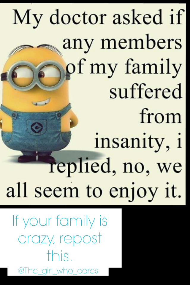 If your family is crazy, repost this.