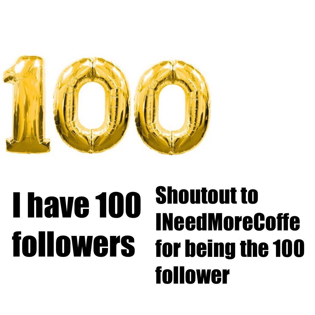 Tap Omg 100 followers I love u guys so much and I believe that u could help me get to 150 So my next target is 150