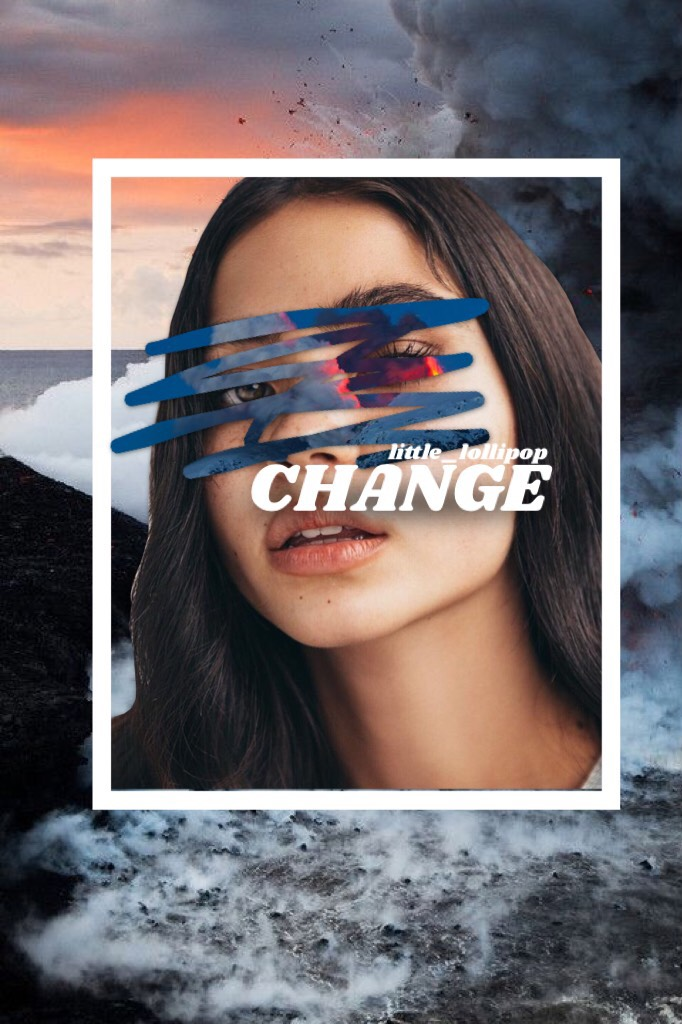 """CHANGE"" lately, a lot of people have been leaving and it's really made me unmotivated to make collages. they're obviously not the reason for my inactivity (y'all already know that it's school), but they aren't helping. anyways i'm not saying this to blam"