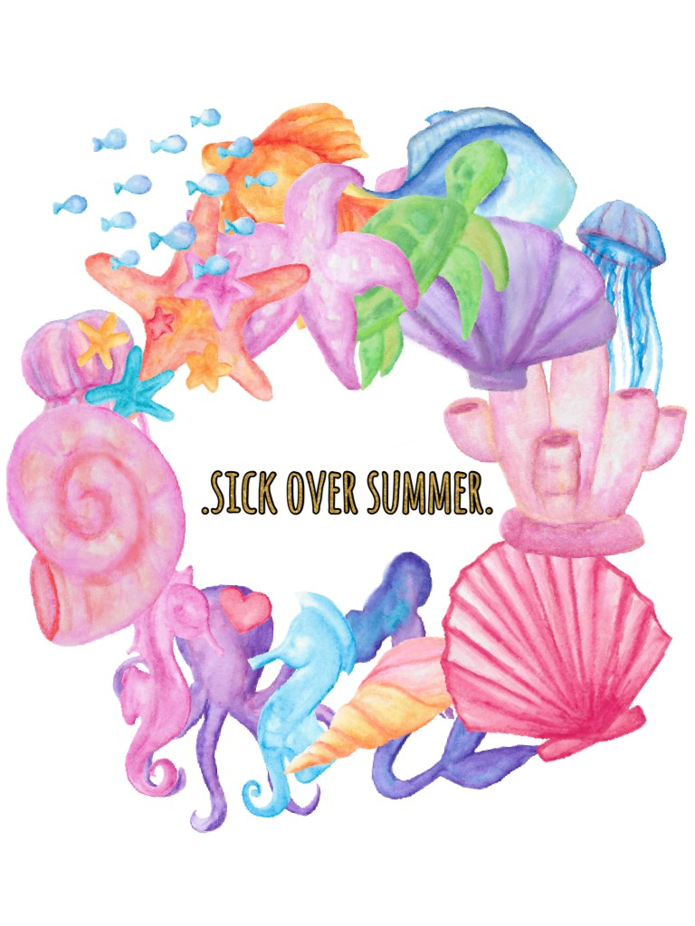 .sick over summer.