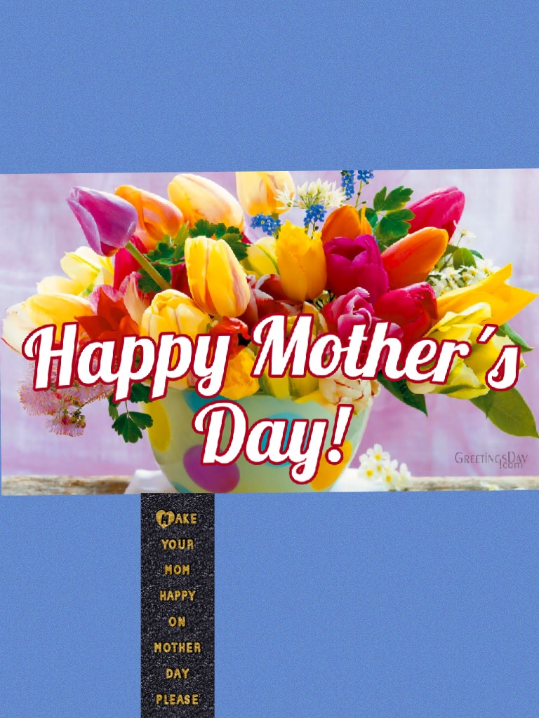 Make your mom happy on mother day