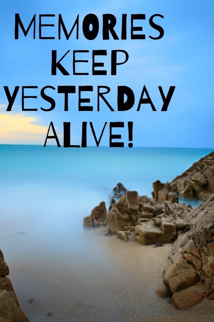 Memories keep yesterday alive!