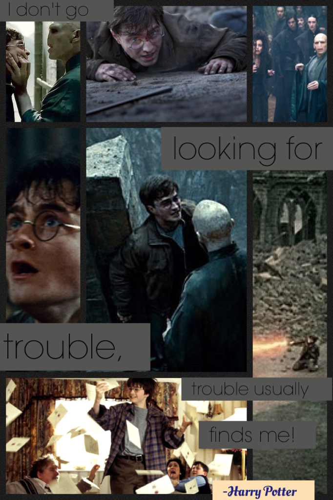 """I don't go looking for trouble, trouble usually finds me!""   - Harry Potter -"