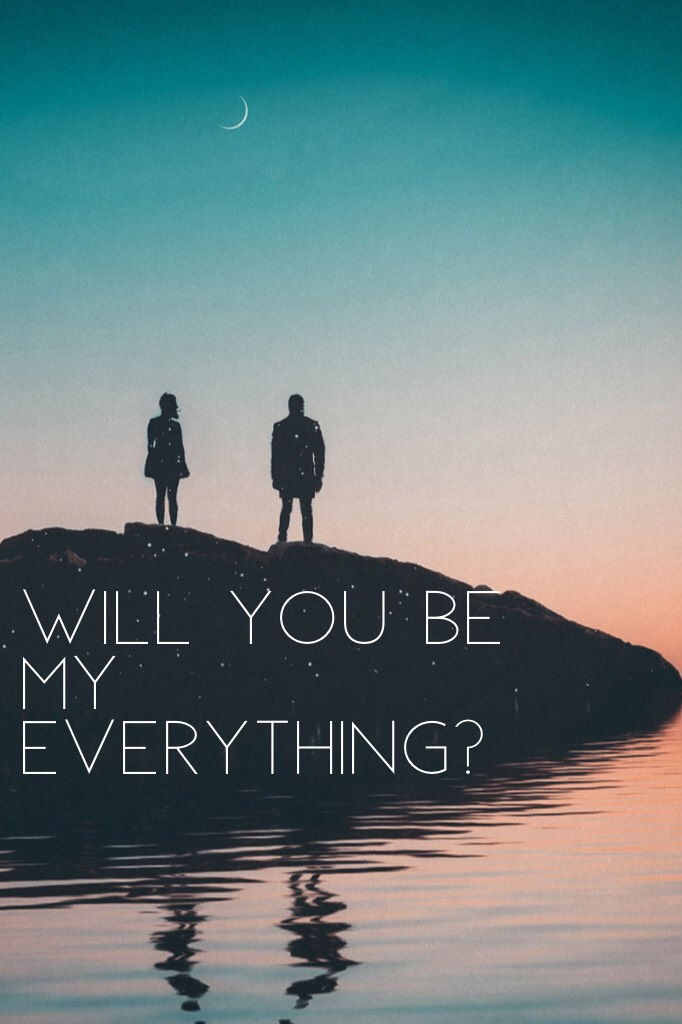 Will you be my everything?