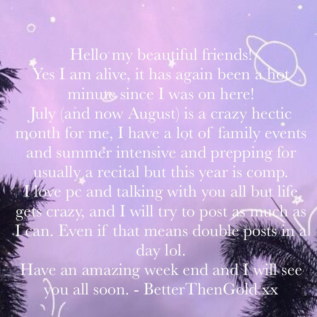 Hello my beautiful friends! Yes I am alive, it has again been a hot minute since I was on here! Have an amazing week end and I will see you all soon. - BetterThenGold xx