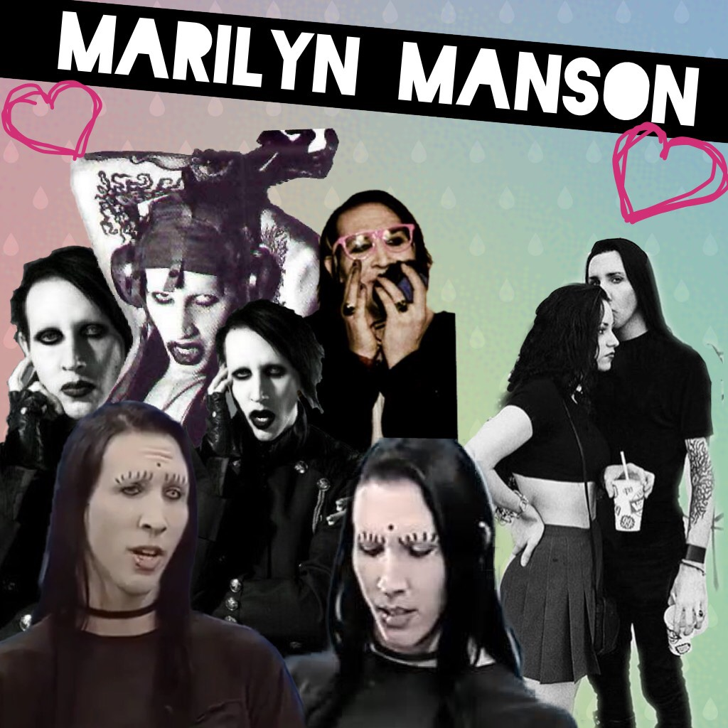 Marilyn Manson owns me. He owns my heart