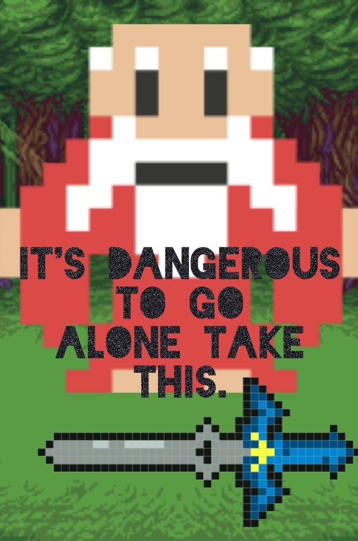 It's dangerous to go alone take this. so simple and yet completely complex,  gamers are so cool