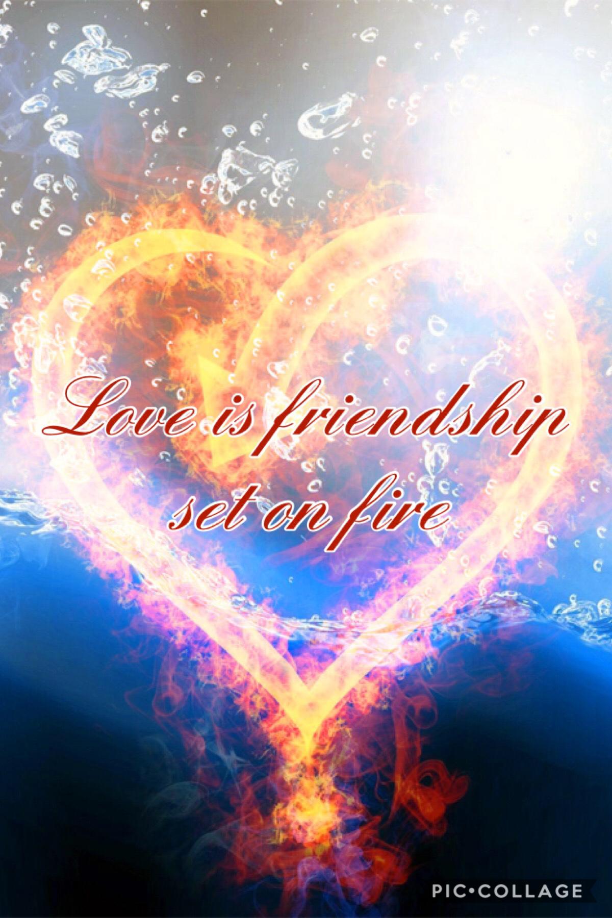 Tap 🔥🔥      Love is friendship set on fire 🔥