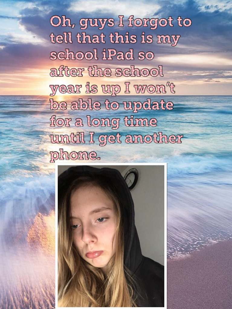 Oh, guys I forgot to tell that this is my school iPad so after the school year is up I won't be able to update for a long time until I get another phone.