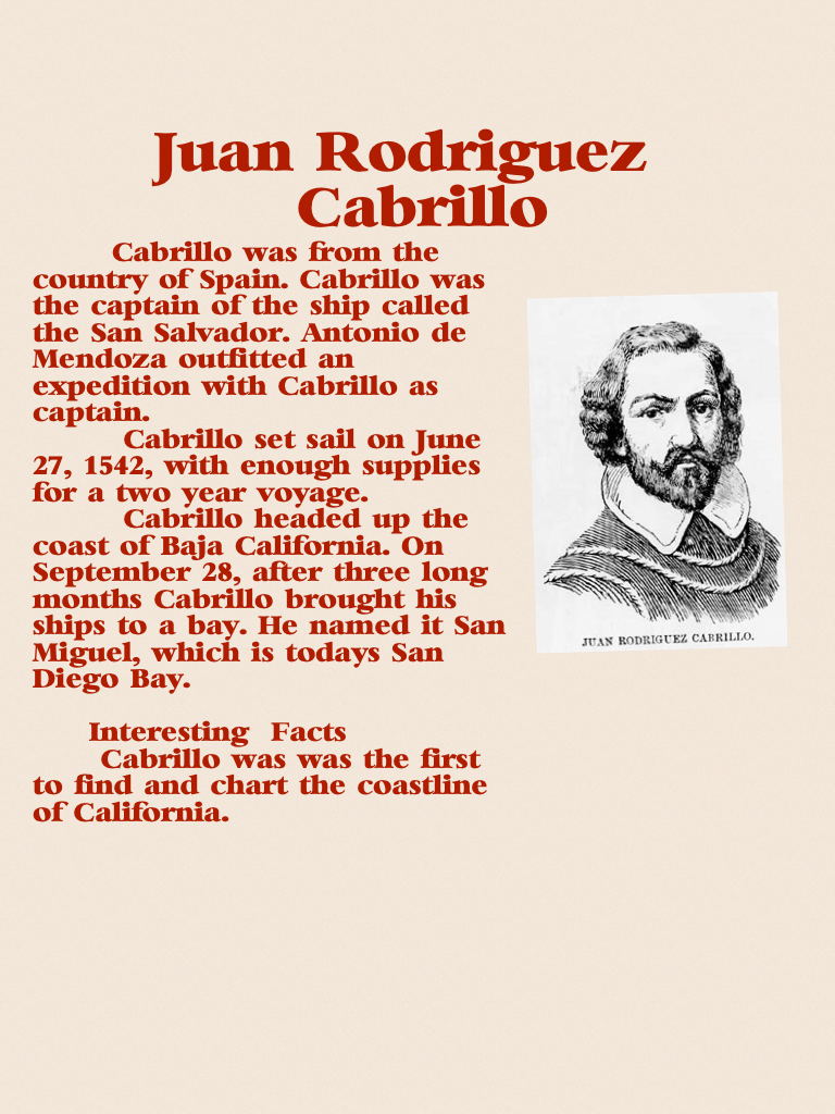 a biography of juan rodriguez cabrillo the portuguese explorer Well, the first thing might be: who was juan rodriguez cabrillo he was a soldier in the spanish army that fought the aztecs of mexico he was one of the wealthiest men in new spain.
