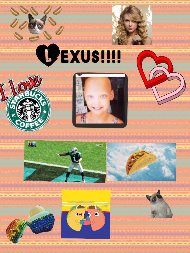 Hi you name is Lexus!