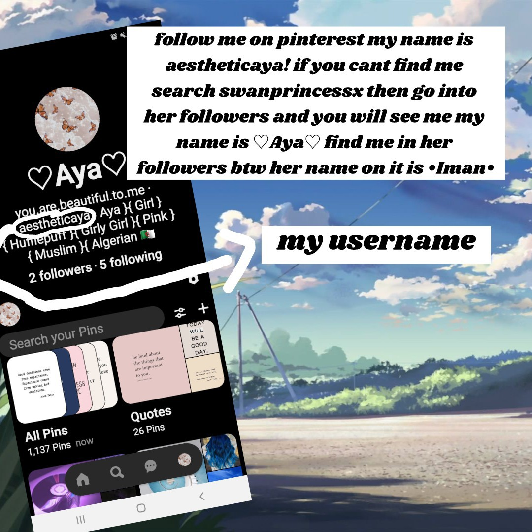 follow me on #pinterest im @aestheticaya and if you cant find me search up swanprincessx (her name will be •iman•) and go into followers she will have around 6 followers and find me my name is ♡Aya♡ but my user is @aestheticaya i will follow you all back
