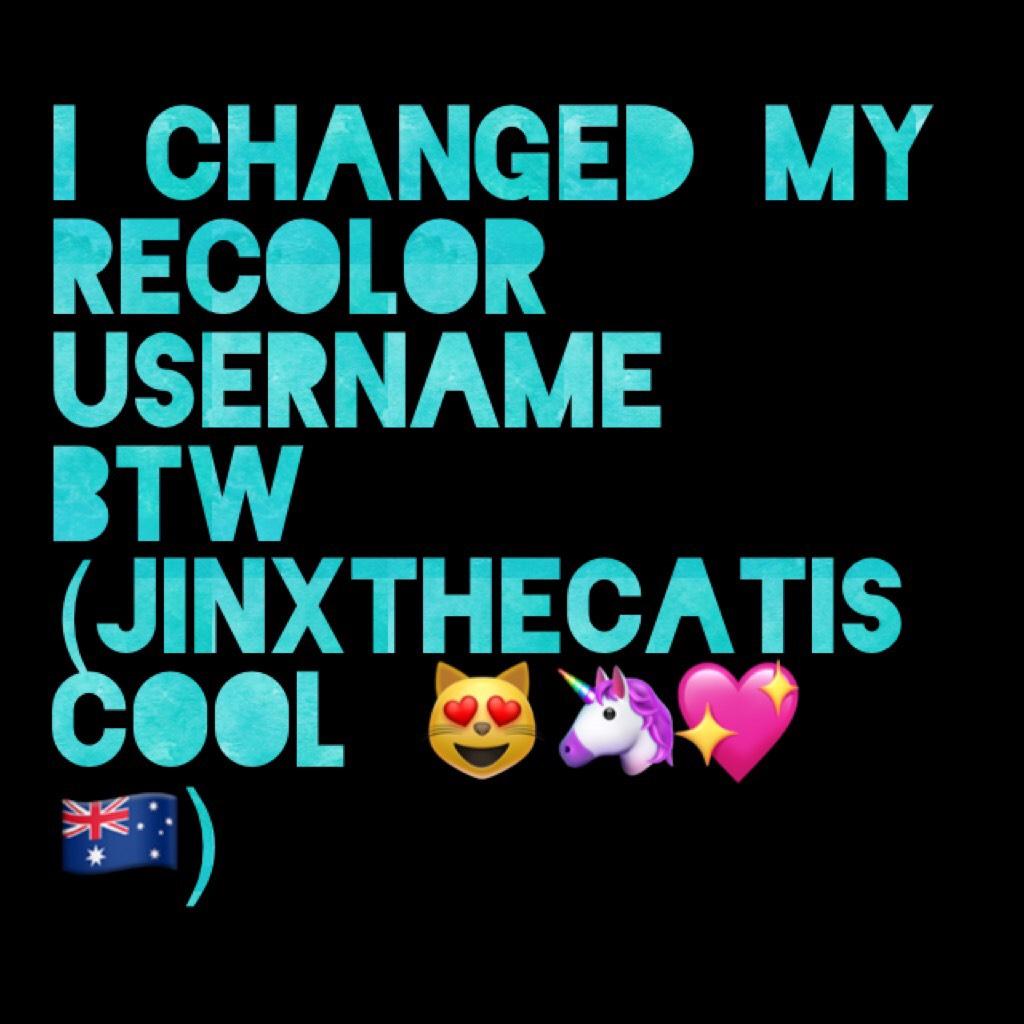I changed my Recolor username Btw (JINXTHECATISCOOL 😻🦄💖🇦🇺)