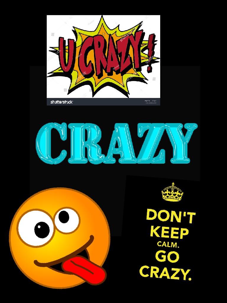Crazy 😜