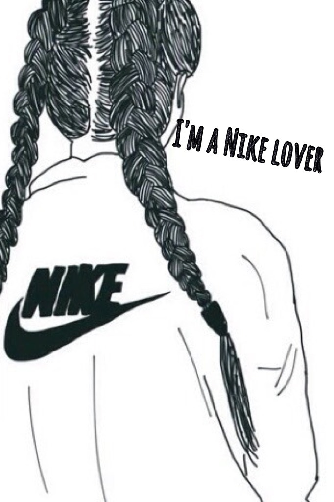 I'm a Nike lover  Who's a Nike lover