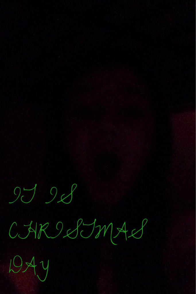 IT IS CHRISTMAS DAY it is here