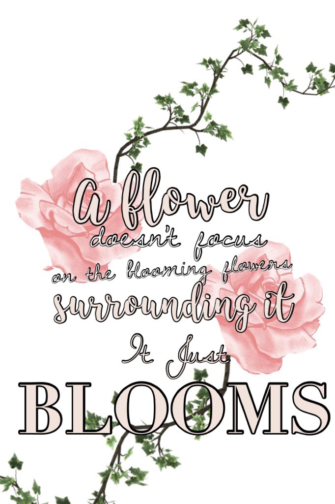 Never worry about another person and think that they are better, prettier, or cooler than you. You are YOU for a reason. It would be boring if every flower bloomed the same or looked the same. We all need variety in our lives. So be you and stay beYOUtifu
