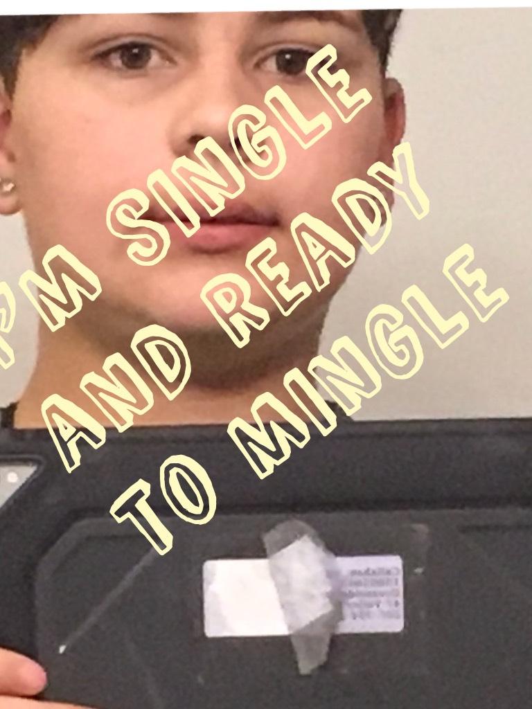 I'm single and ready to mingle