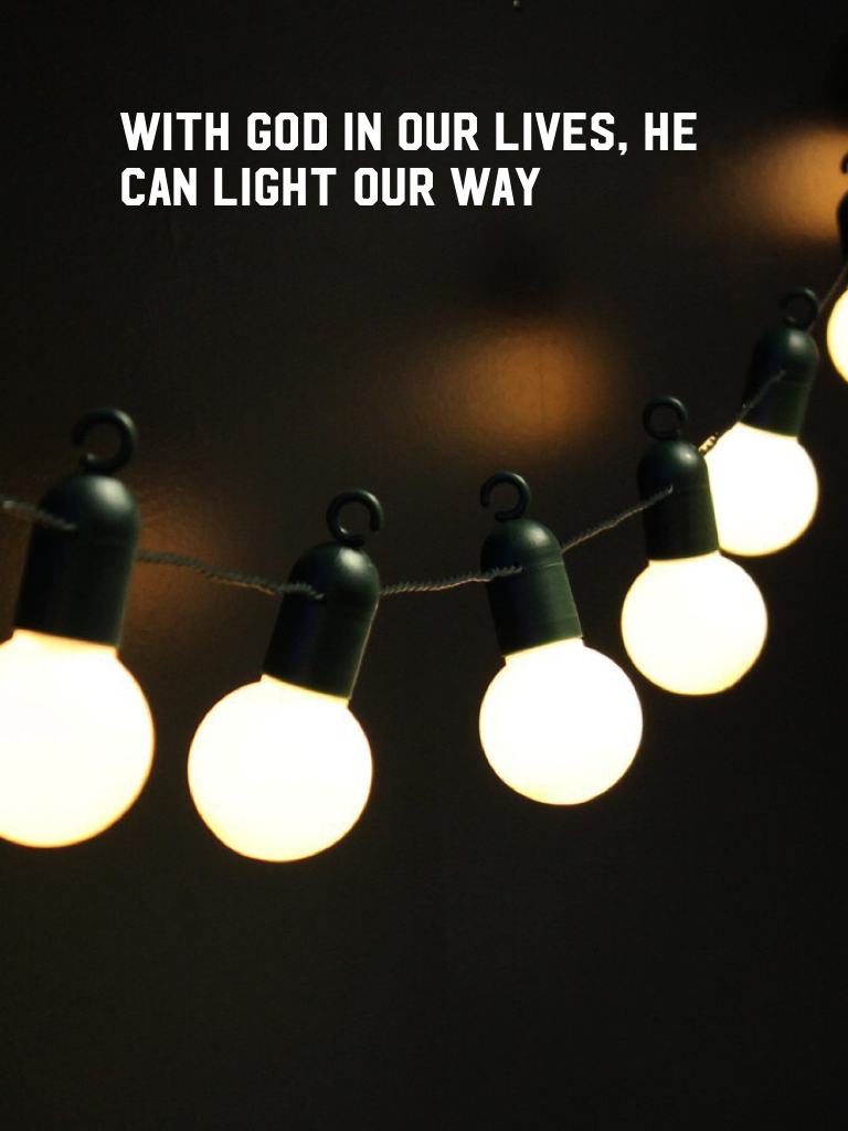 With God in our lives, he can light our way