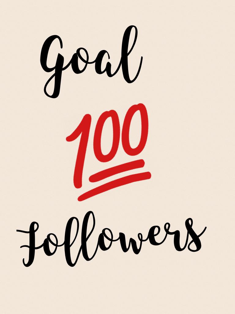 Goal  100 follow