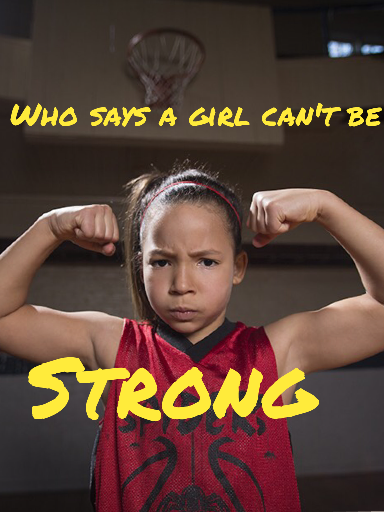 I say that a girl are always strong! Every thing that us girls go through are tough and that makes us awesome! Zlash_xoxo